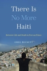There Is No More Haiti : Between Life and Death in Port-au-Prince - Book