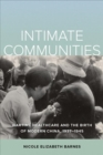 Intimate Communities : Wartime Healthcare and the Birth of Modern China, 1937-1945 - Book