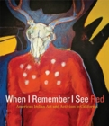 When I Remember I See Red : American Indian Art and Activism in California - Book
