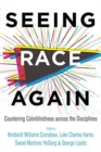 Seeing Race Again : Countering Colorblindness across the Disciplines - Book