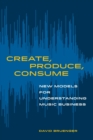 Create, Produce, Consume : New Models for Understanding Music Business - Book