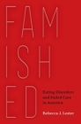 Famished : Eating Disorders and Failed Care in America - Book