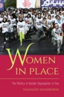Women in Place : The Politics of Gender Segregation in Iran - Book