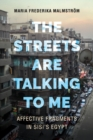 The Streets Are Talking to Me : Affective Fragments in Sisi's Egypt - Book