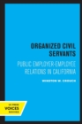 Organized Civil Servants : Public Employer-Employee Relations in California - Book
