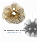The Sculpture of Ruth Asawa, Second Edition : Contours in the Air - Book
