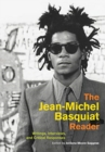 The Jean-Michel Basquiat Reader : Writings, Interviews, and Critical Responses - Book
