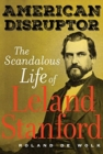 American Disruptor : The Scandalous Life of Leland Stanford - Book