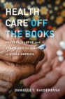 Health Care Off the Books : Poverty, Illness, and Strategies for Survival in Urban America - Book