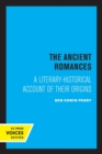 The Ancient Romances : A Literary-Historical Account of Their Origins - Book