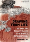 Drawing from Life : Sketching and Socialist Realism in the People's Republic of China - Book