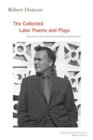 Robert Duncan : The Collected Later Poems and Plays - Book