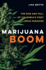 Marijuana Boom : The Rise and Fall of Colombia's First Drug Paradise - Book