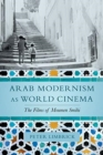 Arab Modernism as World Cinema : The Films of Moumen Smihi - Book