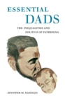 Essential Dads : The Inequalities and Politics of Fathering - Book