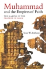 Muhammad and the Empires of Faith : The Making of the Prophet of Islam - Book