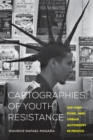 Cartographies of Youth Resistance : Hip-Hop, Punk, and Urban Autonomy in Mexico - Book