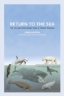 Return to the Sea : The Life and Evolutionary Times of Marine Mammals - Book