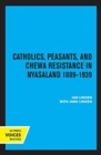 Catholics, Peasants, and Chewa Resistance in Nyasaland - Book