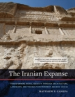 The Iranian Expanse : Transforming Royal Identity through Architecture, Landscape, and the Built Environment, 550 BCE-642 CE - Book