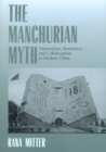 The Manchurian Myth : Nationalism, Resistance, and Collaboration in Modern China - eBook