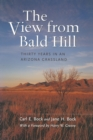 The View from Bald Hill : Thirty Years in an Arizona Grassland - eBook