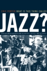 What Is This Thing Called Jazz? : African American Musicians as Artists, Critics, and Activists - eBook