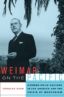 Weimar on the Pacific : German Exile Culture in Los Angeles and the Crisis of Modernism - eBook