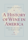 A History of Wine in America, Volume 1 : From the Beginnings to Prohibition - eBook