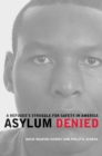 Asylum Denied : A Refugee's Struggle for Safety in America - eBook