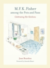 M. F. K. Fisher among the Pots and Pans : Celebrating Her Kitchens - eBook