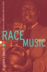 Race Music : Black Cultures from Bebop to Hip-Hop - eBook