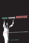 """Mek Some Noise"" : Gospel Music and the Ethics of Style in Trinidad - eBook"