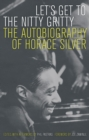 Let's Get to the Nitty Gritty : The Autobiography of Horace Silver - eBook