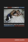 The War Comes Home : Washington's Battle against America's Veterans - eBook