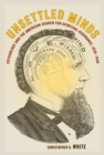 Unsettled Minds : Psychology and the American Search for Spiritual Assurance, 1830-1940 - eBook