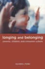 Longing and Belonging : Parents, Children, and Consumer Culture - eBook