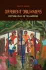Different Drummers : Rhythm and Race in the Americas - eBook