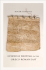 Everyday Writing in the Graeco-Roman East - eBook
