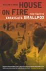 House on Fire : The Fight to Eradicate Smallpox - eBook