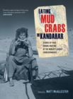 Eating Mud Crabs in Kandahar : Stories of Food during Wartime by the World's Leading Correspondents - eBook