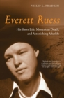 Everett Ruess : His Short Life, Mysterious Death, and Astonishing Afterlife - eBook