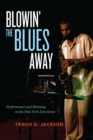Blowin' the Blues Away : Performance and Meaning on the New York Jazz Scene - eBook