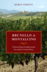 Brunello di Montalcino : Understanding and Appreciating One of Italy's Greatest Wines - eBook