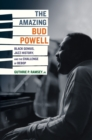 The Amazing Bud Powell : Black Genius, Jazz History, and the Challenge of Bebop - eBook