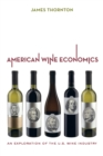 American Wine Economics : An Exploration of the U.S. Wine Industry - eBook
