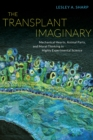 The Transplant Imaginary : Mechanical Hearts, Animal Parts, and Moral Thinking in Highly Experimental Science - eBook