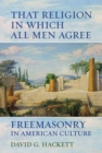 That Religion in Which All Men Agree : Freemasonry in American Culture - eBook