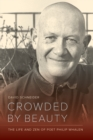 Crowded by Beauty : The Life and Zen of Poet Philip Whalen - eBook