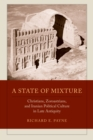 A State of Mixture : Christians, Zoroastrians, and Iranian Political Culture in Late Antiquity - eBook